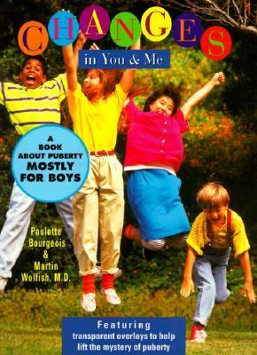 Changes in You and Me A Book About Puberty, Mostly for Boys