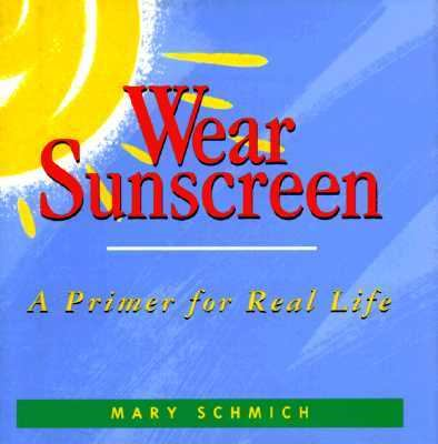 Wear Sunscreen A Primer for Real Life