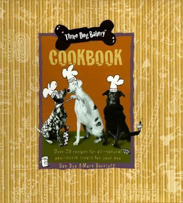 Three Dog Bakery Cookbook Over 50 Recipes for All-Natural Paw-Lickin Treats for Your Dog