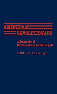 American Revolutionary: A Biography of General Alexander McDougall (Contributions in American History)