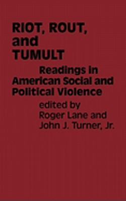 Riot, Rout, and Tumult: Readings in American Social and Political Violence, Vol. 69