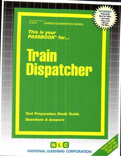 Train Dispatcher(Passbooks) (Career Exam Ser C-815)
