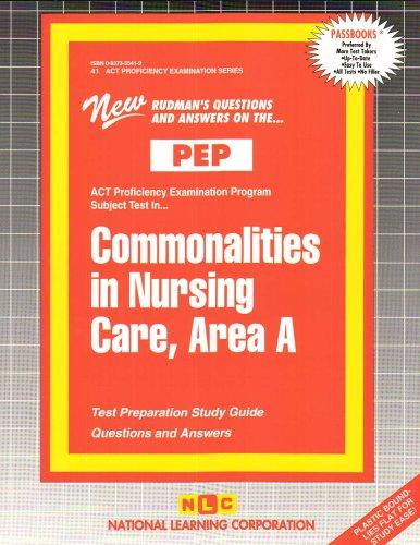 COMMONALITIES IN NURSING CARE, AREA A (NURSING CONCEPTS 1) (Excelsior/Regents College Examination Series) (Passbooks) (Act Proficiency Examination Program)