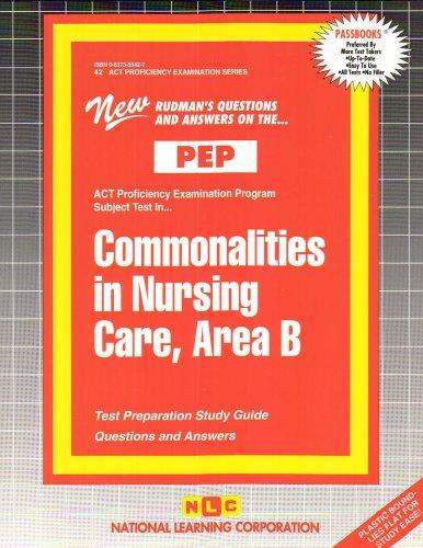COMMONALITIES IN NURSING CARE, AREA B (NURSING CONCEPTS 2) (Excelsior/Regents College Examination Series) (Passbooks) (Act Proficiency Examination Program)