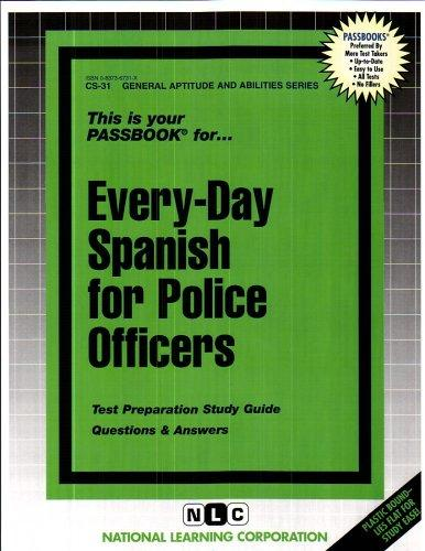 EVERY-DAY SPANISH FOR POLICE OFFICERS (General Aptitude and Abilities Series) (Passbooks) (Career Examination Series : Cs-31)