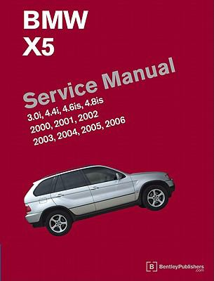 BMW X5 (E53) Service Manual : 3. 0i, 4. 4i, 4. 6is, 4. 8is: 2000, 2001, 2002, 2003, 2004, 2005 2006