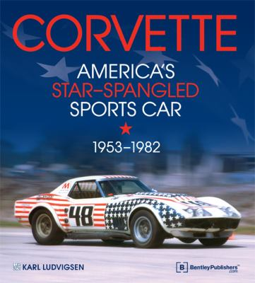 Corvette - America's Star-Spangled Sports Car 1953-1982