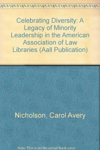 Celebrating Diversity: A Legacy of Minority Leadership in the American Association of Law Libraries (Aall Publication)