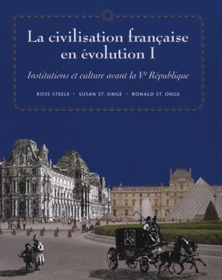 La civilisation franaise en evolution I: Institutions et culture avant la Ve Republique (French Edition)