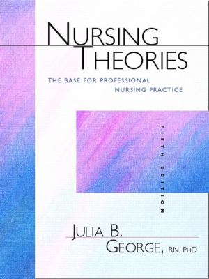 Nursing Theories The Base for Professional Nursing Practice
