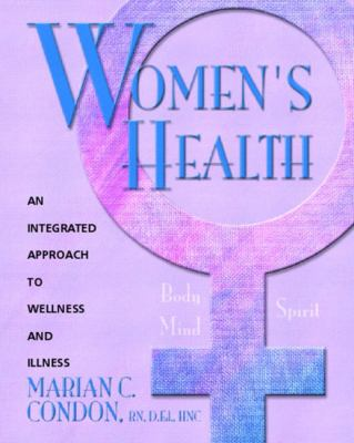 Women's Health Body, Mind, Spirit  An Integrated Approach to Wellness and Illness