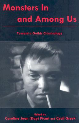 Monsters in and among Us Toward a Gothic Criminology