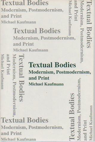 Textual Bodies: Modernism, Postmodernism, and Print