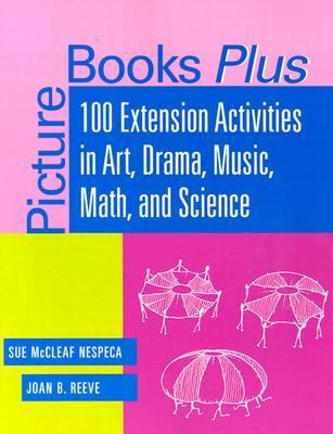 Picture Books Plus 100 Extension Activities in Art, Drama, Music, Math, and Science