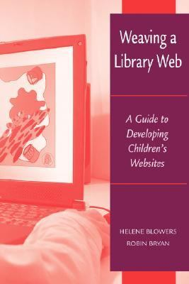 Weaving a Library Web A Guide to Developing Children's Websites