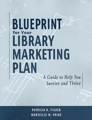 Blueprint for Your Library Marketing Plan A Guide to Help You Survive And Thrive