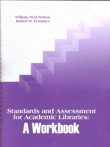 Standards and Assessment for Academic Libraries: A Workbook