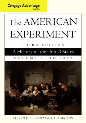 Cengage Advantage Books: The American Experiment: A History of the United States, Volume 1: To 1877