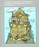 Silver Bullets: A Guide to Initiative Problems, Adventure Games and Trust Activities