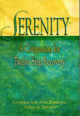 Serenity A Companion for Twelve Step Recovery Complete With New Testament Psalms a nd Proverbs