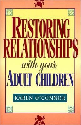 Restoring Relationships with Your Adult Children - Karen O'Connor - Hardcover