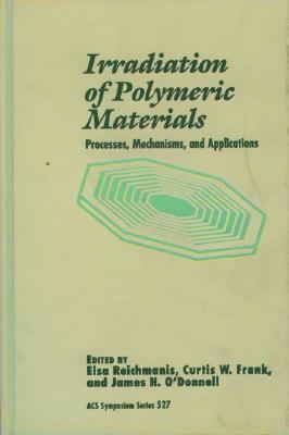 Irradiation of Polymeric Materials Processes, Mechanisms, and Applications