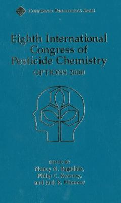 Eighth International Congress of Pesticide Chemistry Options 2000  Proceedings of a Conference