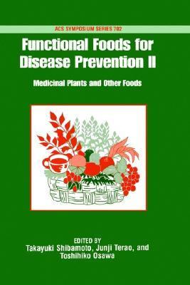 Functional Foods for Disease Prevention II Medicinal Plants and Other Foods