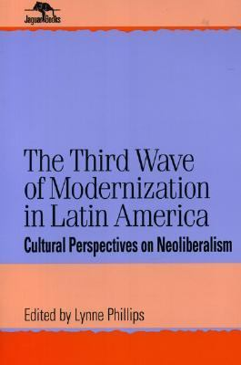 Third Wave of Modernization in Latin America Cultural Perspectives on Neoliberalism
