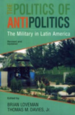 Politics of Antipolitics The Military in Latin America