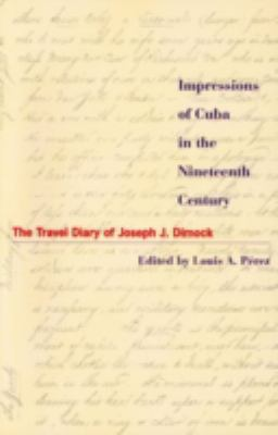 Impressions of Cuba in the Nineteenth Century The Travel Diary of Joseph J. Dimock