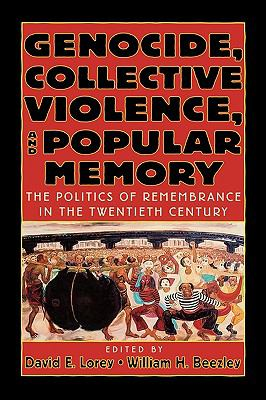 Genocide, Collective Violence, and Popular Memory The Politics of Remembrance in the Twentieth Century