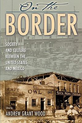 On the Border Society and Culture Between the United States and Mexico