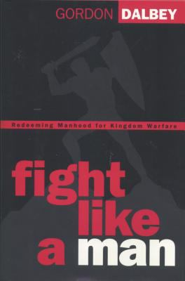 Fight like a Man - Gordon Dalbey - Hardcover
