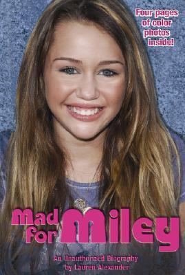 Mad for Miley An Unauthorized Biography