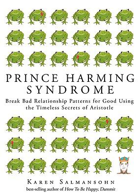 Prince Harming Syndrome: Break Bad Relationship Patterns for Good5 Essentials for Finding True Love (and they're not what you think)