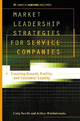 Market Leadership Strategies for Service Companies Creating Growth, Profits, and Customer Loyalty