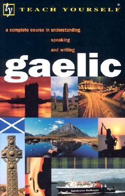 Gaelic A Complete Course in Understanding, Speaking and Writing