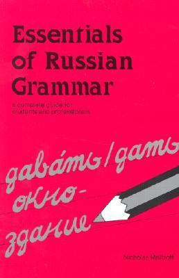 Essentials of Russian Grammar A Complete Guide for Students and Professionals