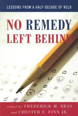 No Remedy Left Behind: Lessons from a Half-Decade of NCLB