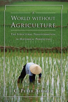 A World Without Agriculture: The Structural Transformation in Historical Perspective - Timmer, C. Peter pdf epub