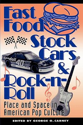 Fast Food, Stock Cars, and Rock 'N' Roll Place and Space in American Pop Culture