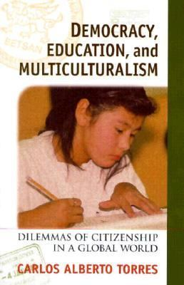 Democracy, Education, and Multiculturalism Dilemmas of Citizenship in a Global World