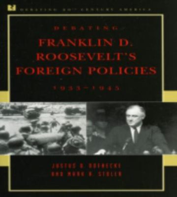 Debating Franklin D Roosevelt's Foreign Politicies, 1933-1945