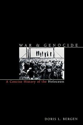 War & Genocide A Concise History of the Holocaust