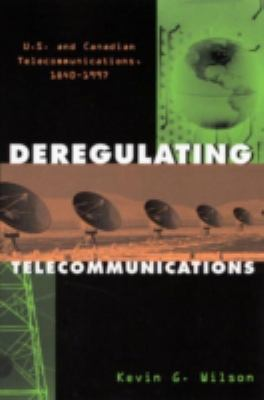 Deregulating Telecommunications U.S. and Canadian Telecommunications, 1840-1997