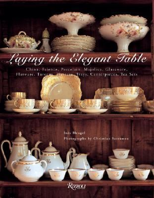 Laying the Elegant Table China, Faience, Porcelain, Majolica, Glassware, Flatware, Tureens, Platters, Trays, Centerpieces, Tea Sets
