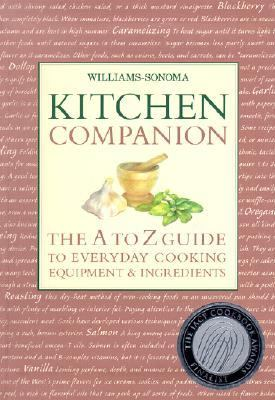 Williams-Sonoma Kitchen Companion The A to Z Guide to Everyday Cooking, Equipment, and Ingredients