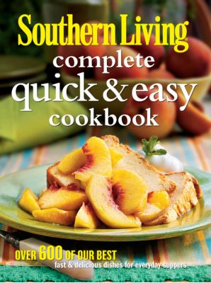 Southern Living Complete Quick & Easy Cookbook (Southern Living (Hardcover Oxmoor))