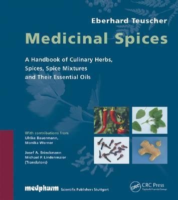 Medicinal Spices A Handbook of Cul;inary Herbs, Spices, Spice Mixtures and Their Essential Oils